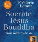 couverture de Socrate, Jésus, Bouddha, trois maître de vie