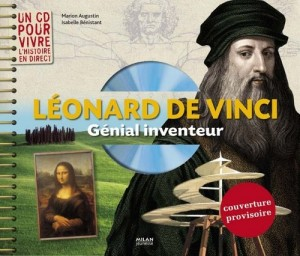 Léonard de Vinci, génial inventeur par Marion Augustin, Isabelle Bénistant et Clémence Mathieu