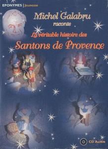 La véritable histoire des Santons de Provence par F. Olivier Scaglia et Francis Scaglia
